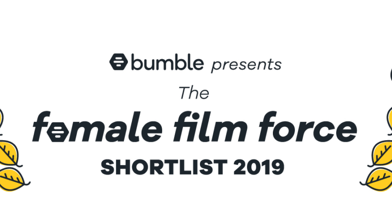 BUMBLE FEMALE FILM FORCE 2019 – SHORTLIST