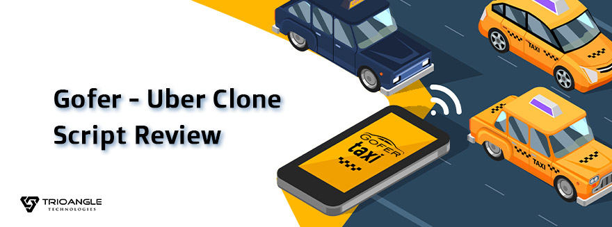 Gofer – Uber Clone Script Review