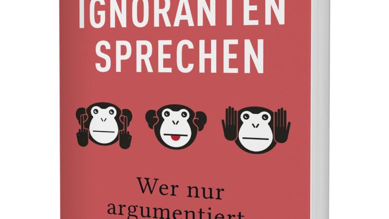 Mit Ignoranten sprechen – Wer nur argumentiert, verliert