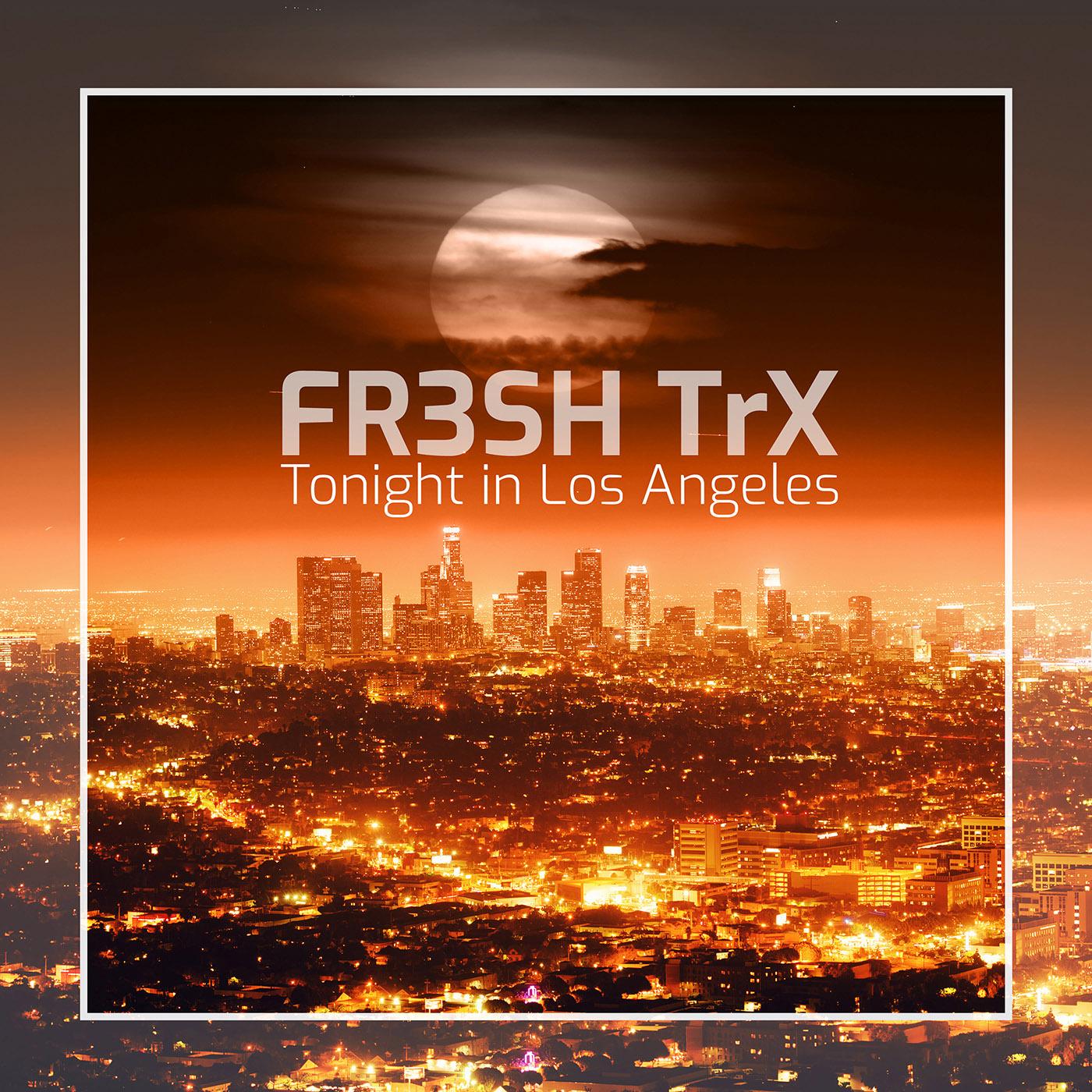 "FR3SH TrX ""Tonight in Los Angeles"" – let's get fr3sh!"