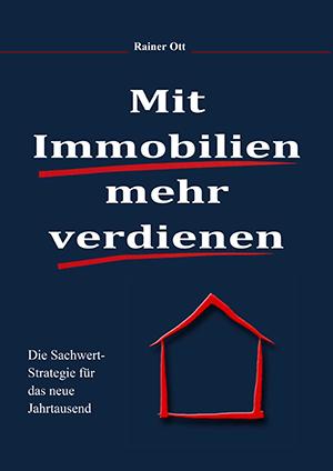 Mit Immobilien mehr verdienen -Die Sachwertstrategie für das neue Jahrtausend – Das aktuelle Buch von Rainer Ott